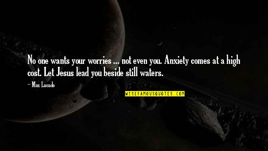 Beside You Quotes By Max Lucado: No one wants your worries ... not even
