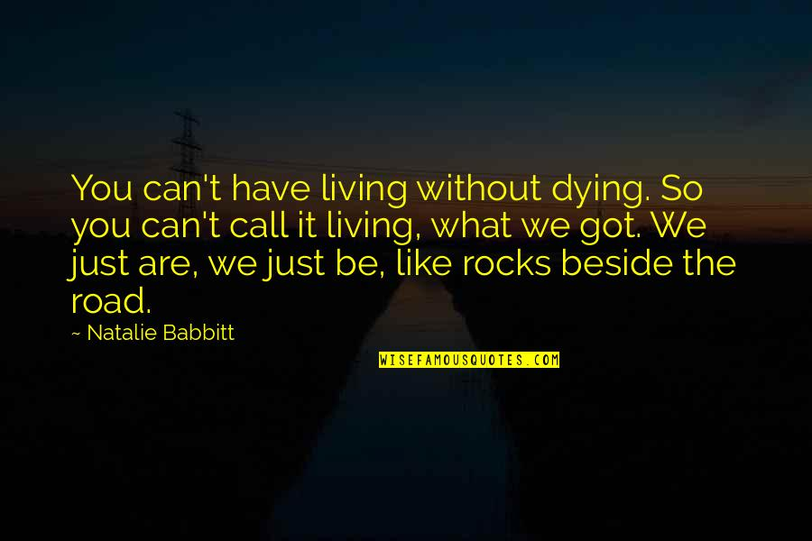 Beside You Quotes By Natalie Babbitt: You can't have living without dying. So you