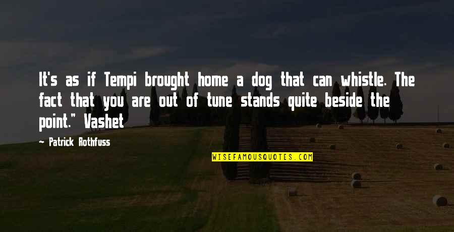 Beside You Quotes By Patrick Rothfuss: It's as if Tempi brought home a dog