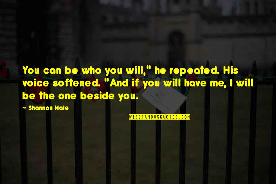 "Beside You Quotes By Shannon Hale: You can be who you will,"" he repeated."