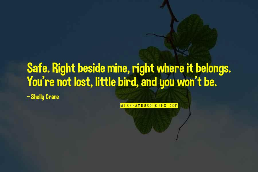 Beside You Quotes By Shelly Crane: Safe. Right beside mine, right where it belongs.