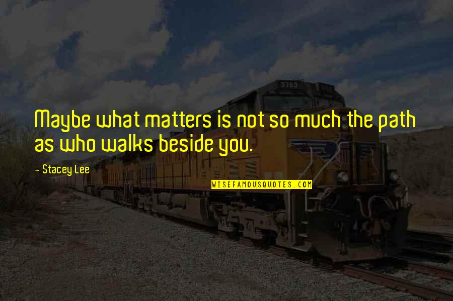 Beside You Quotes By Stacey Lee: Maybe what matters is not so much the