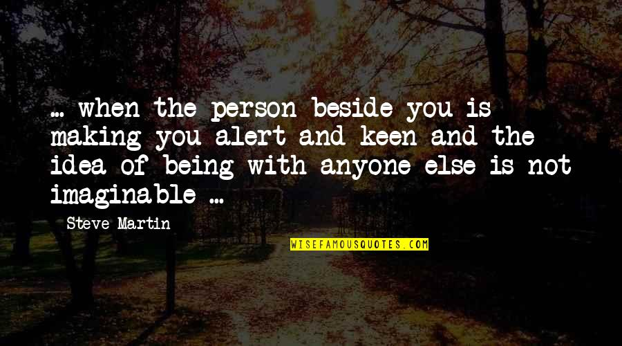 Beside You Quotes By Steve Martin: ... when the person beside you is making