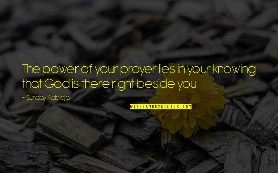 Beside You Quotes By Sunday Adelaja: The power of your prayer lies in your