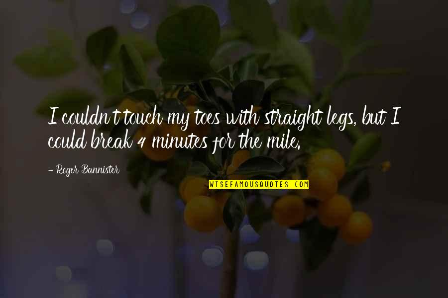 Beslissingen Nemen Quotes By Roger Bannister: I couldn't touch my toes with straight legs,