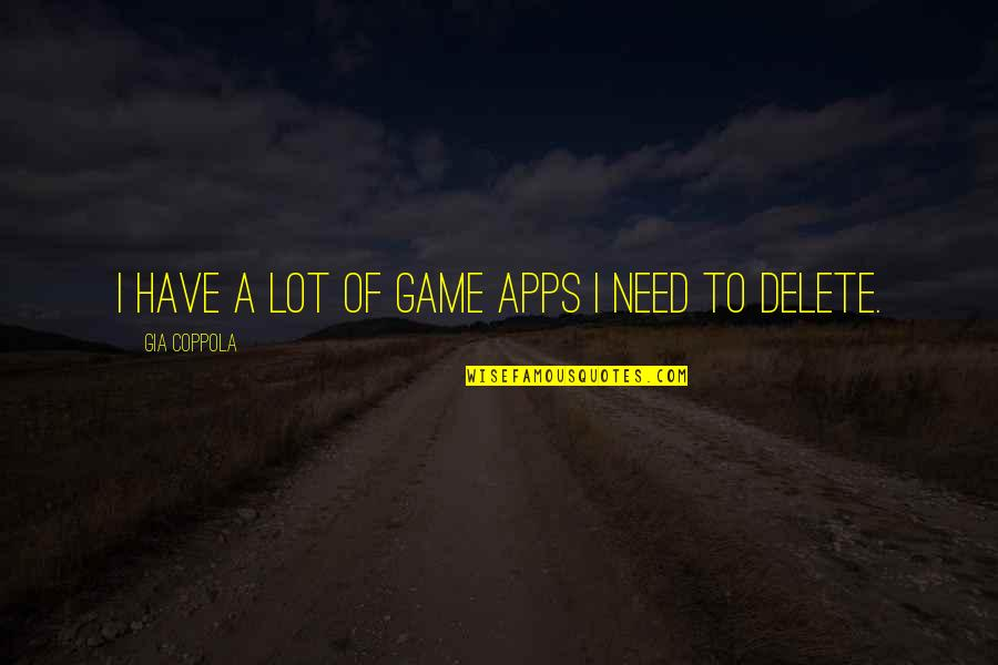Besottedly Quotes By Gia Coppola: I have a lot of game apps I