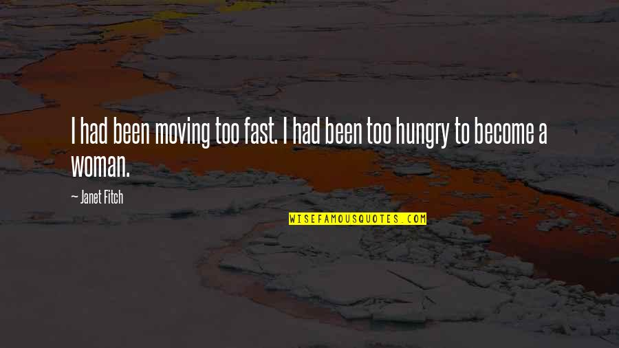 Besottedly Quotes By Janet Fitch: I had been moving too fast. I had