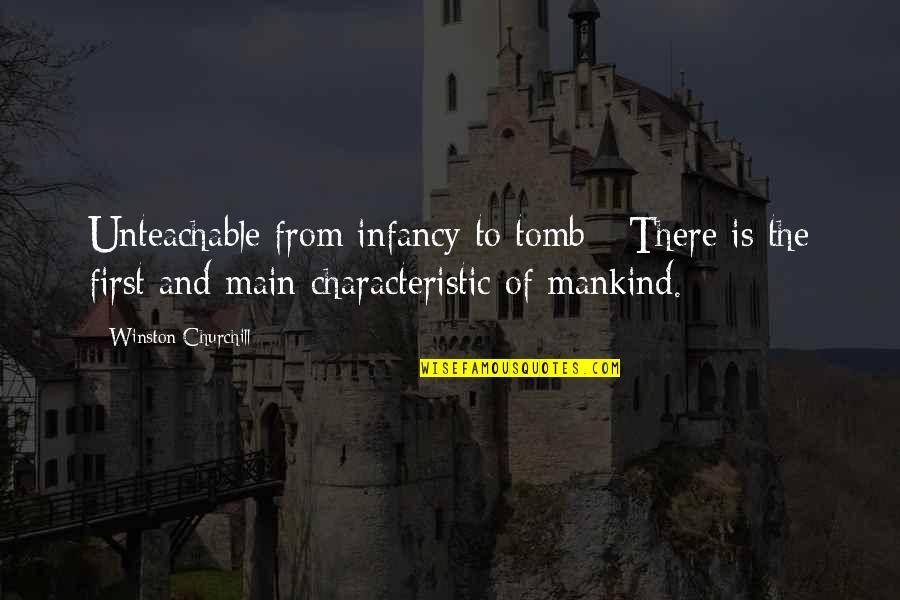 Besottedly Quotes By Winston Churchill: Unteachable from infancy to tomb - There is