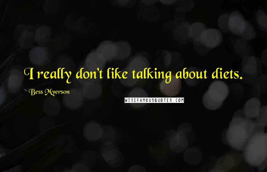Bess Myerson quotes: I really don't like talking about diets.