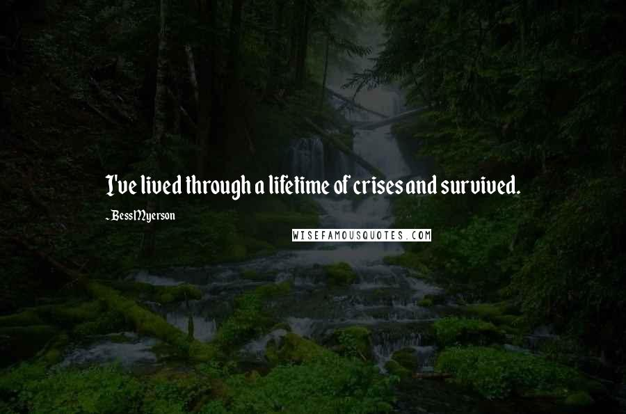 Bess Myerson quotes: I've lived through a lifetime of crises and survived.