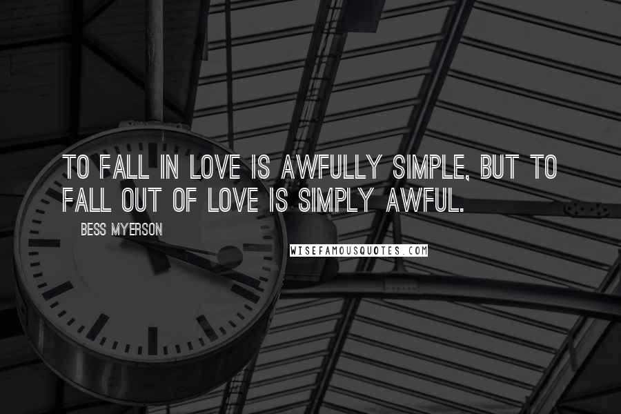 Bess Myerson quotes: To fall in love is awfully simple, but to fall out of love is simply awful.