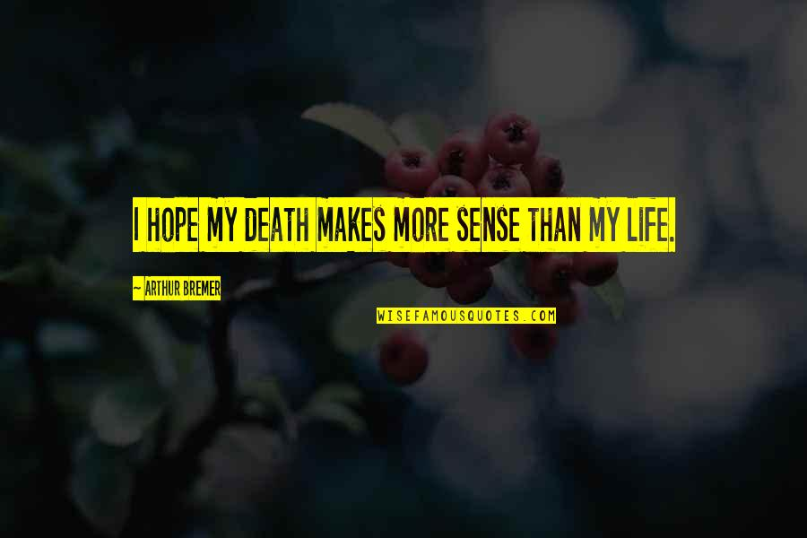 Best Adore Delano Quotes By Arthur Bremer: I hope my death makes more sense than