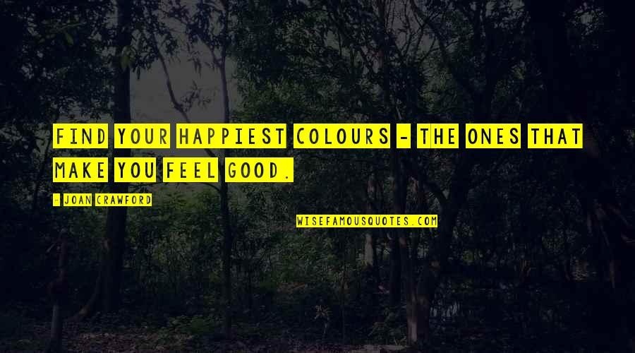 Best Adore Delano Quotes By Joan Crawford: Find your happiest colours - the ones that