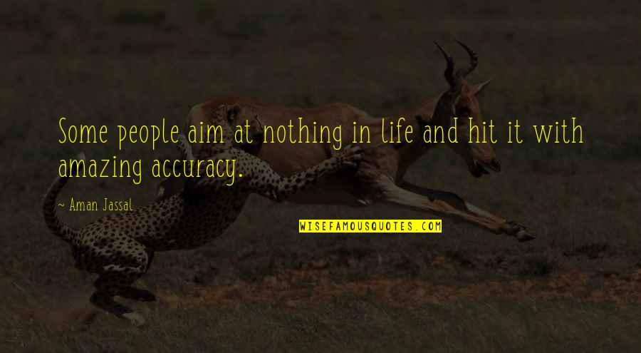 Best Aims Quotes By Aman Jassal: Some people aim at nothing in life and
