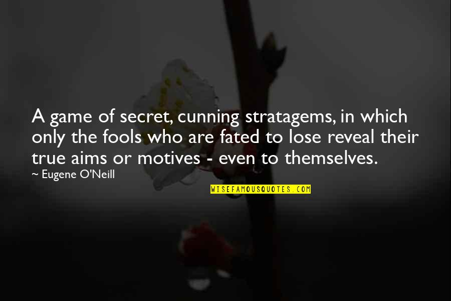 Best Aims Quotes By Eugene O'Neill: A game of secret, cunning stratagems, in which