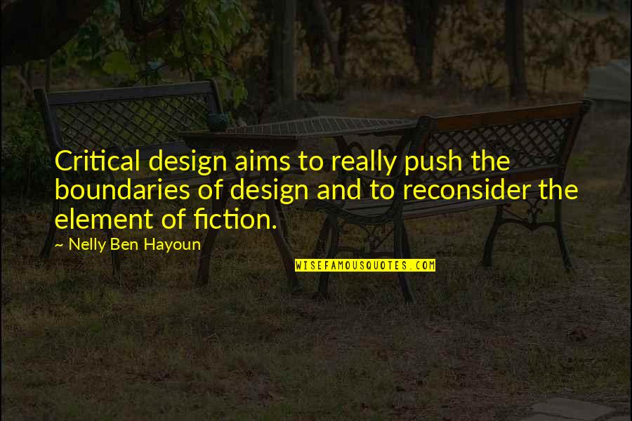 Best Aims Quotes By Nelly Ben Hayoun: Critical design aims to really push the boundaries