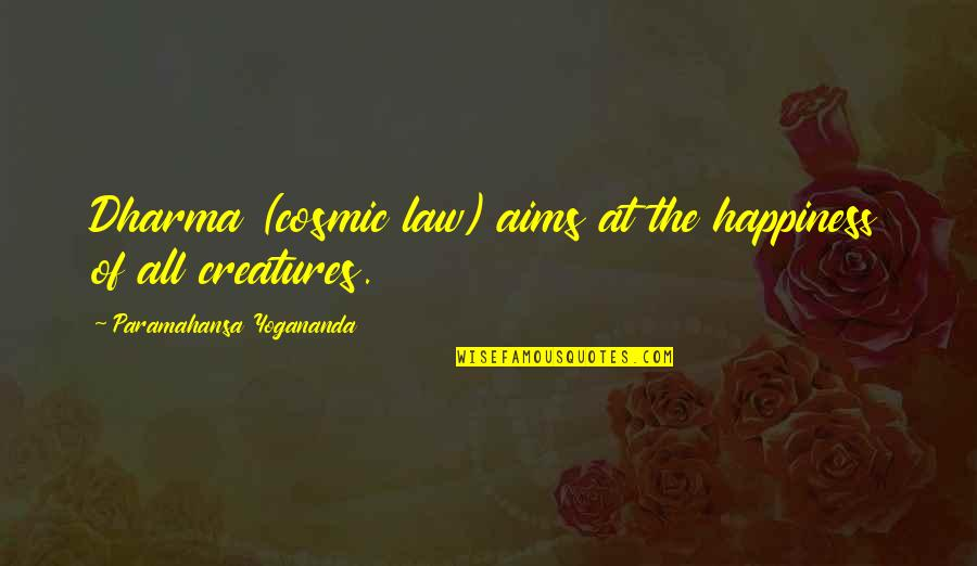 Best Aims Quotes By Paramahansa Yogananda: Dharma (cosmic law) aims at the happiness of