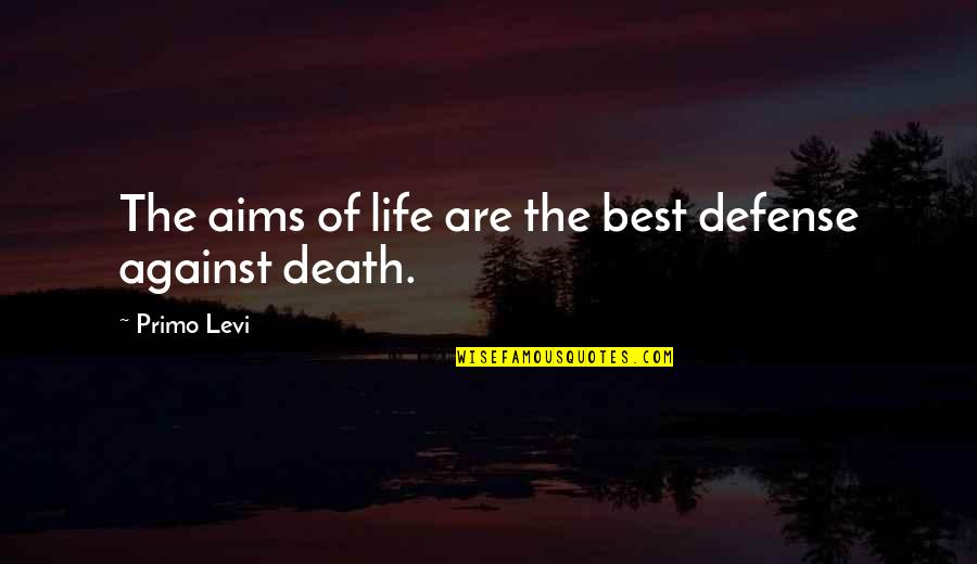 Best Aims Quotes By Primo Levi: The aims of life are the best defense