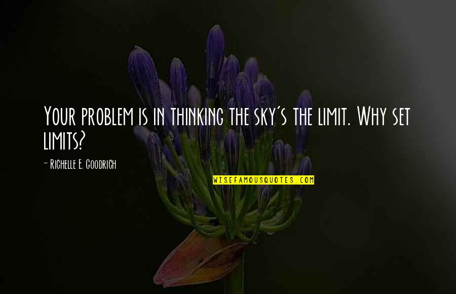 Best Aims Quotes By Richelle E. Goodrich: Your problem is in thinking the sky's the