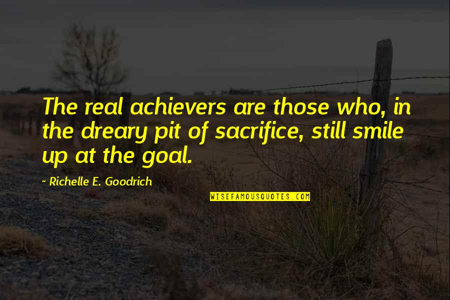 Best Aims Quotes By Richelle E. Goodrich: The real achievers are those who, in the