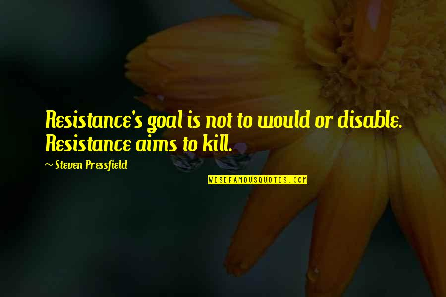 Best Aims Quotes By Steven Pressfield: Resistance's goal is not to would or disable.