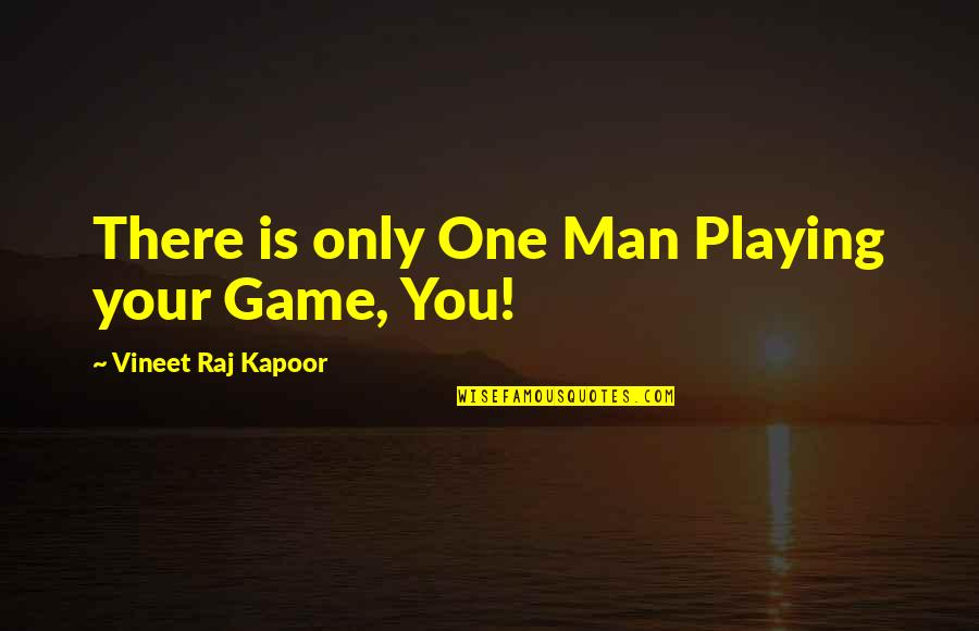 Best Aims Quotes By Vineet Raj Kapoor: There is only One Man Playing your Game,