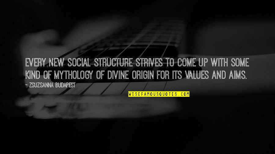 Best Aims Quotes By Zsuzsanna Budapest: Every new social structure strives to come up