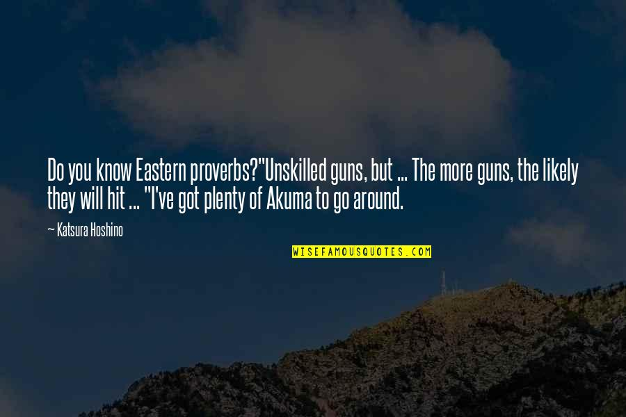 "Best Akuma Quotes By Katsura Hoshino: Do you know Eastern proverbs?""Unskilled guns, but ..."