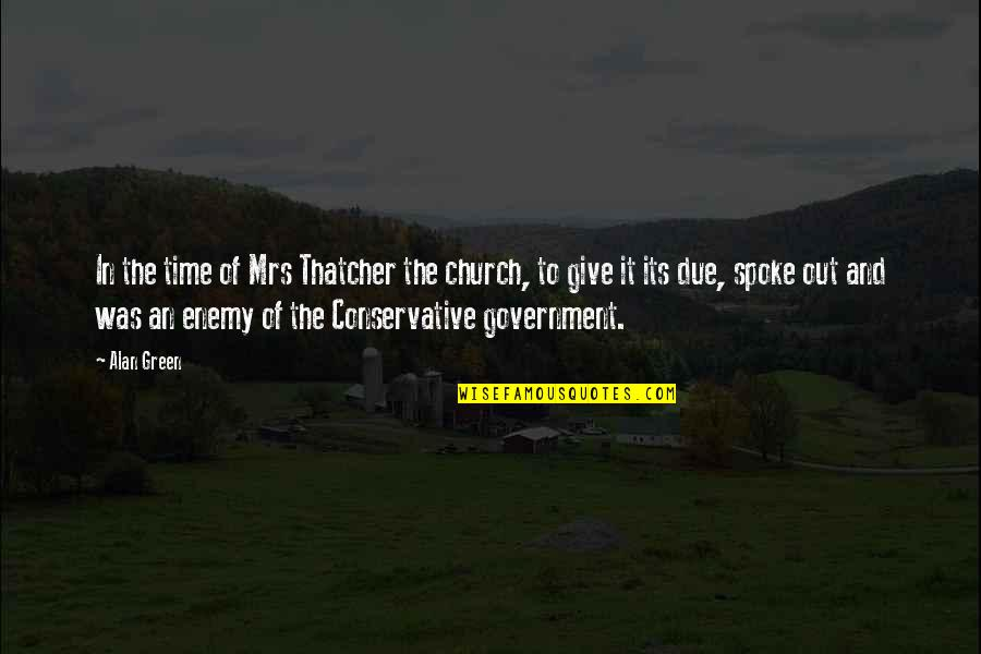 Best Alan B'stard Quotes By Alan Green: In the time of Mrs Thatcher the church,