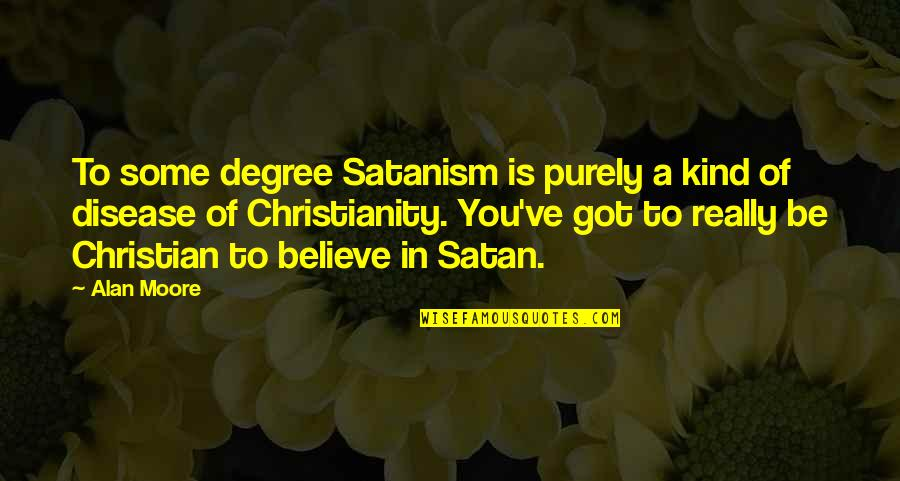 Best Alan B'stard Quotes By Alan Moore: To some degree Satanism is purely a kind