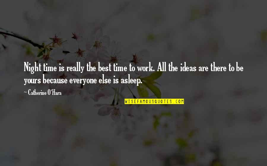 Best All Times Quotes By Catherine O'Hara: Night time is really the best time to