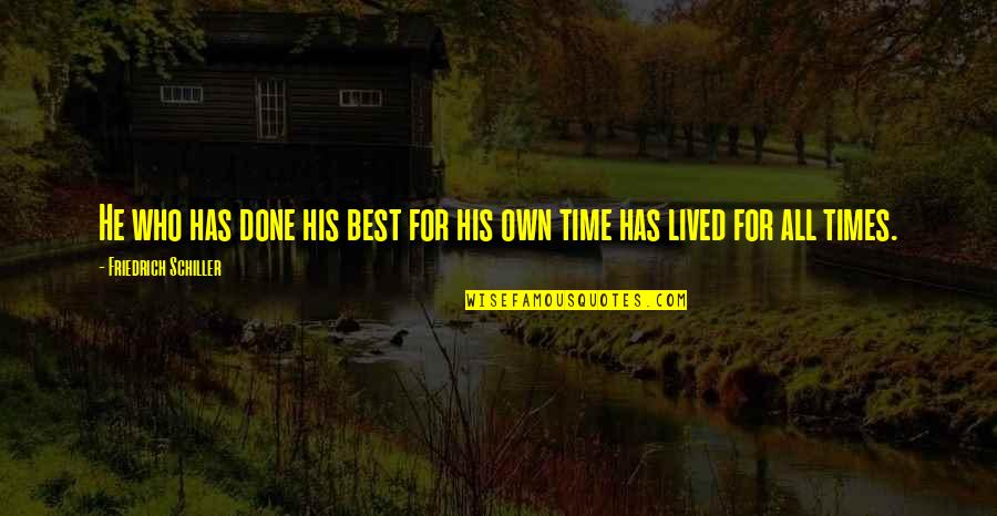 Best All Times Quotes By Friedrich Schiller: He who has done his best for his