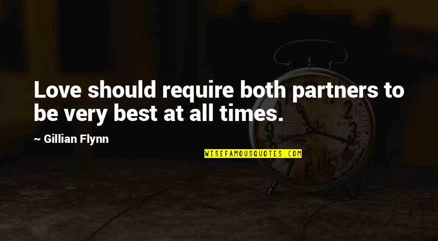 Best All Times Quotes By Gillian Flynn: Love should require both partners to be very