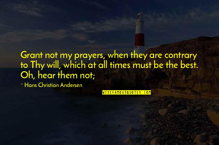 Best All Times Quotes By Hans Christian Andersen: Grant not my prayers, when they are contrary
