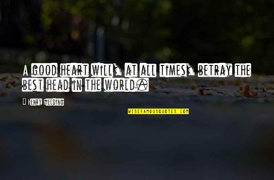 Best All Times Quotes By Henry Fielding: A good heart will, at all times, betray