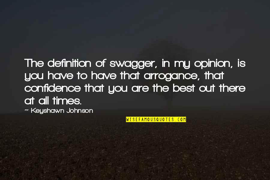 Best All Times Quotes By Keyshawn Johnson: The definition of swagger, in my opinion, is