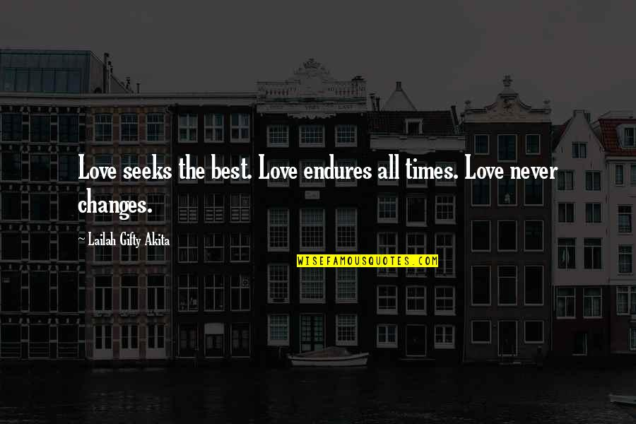 Best All Times Quotes By Lailah Gifty Akita: Love seeks the best. Love endures all times.