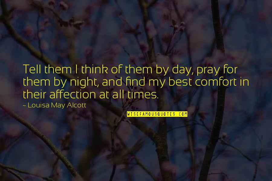Best All Times Quotes By Louisa May Alcott: Tell them I think of them by day,