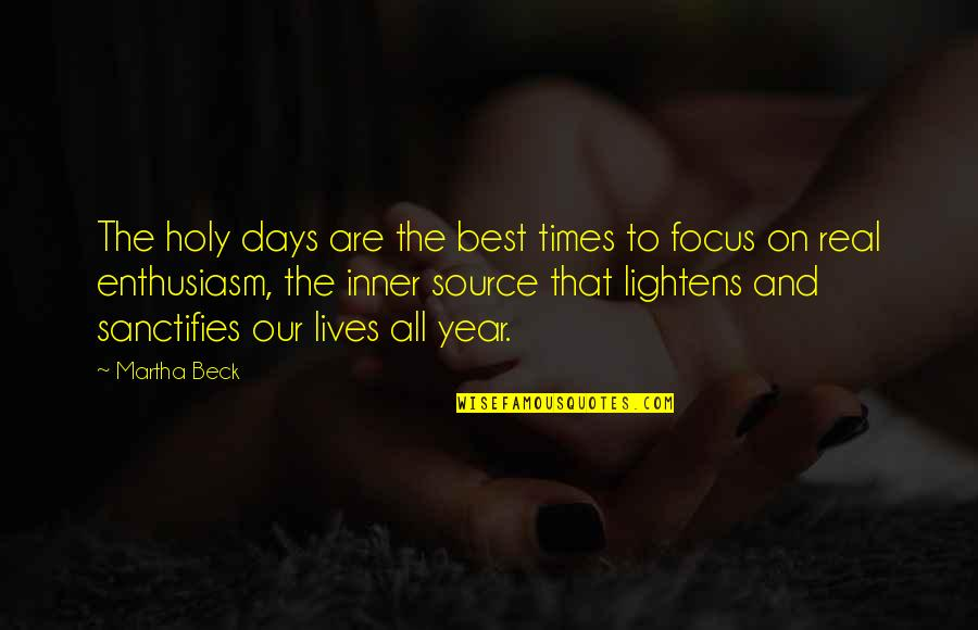Best All Times Quotes By Martha Beck: The holy days are the best times to