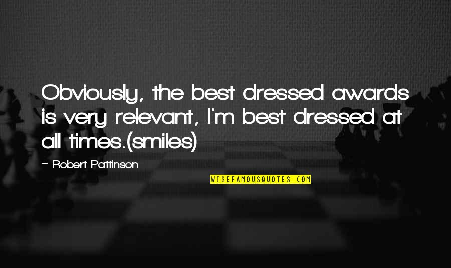Best All Times Quotes By Robert Pattinson: Obviously, the best dressed awards is very relevant,