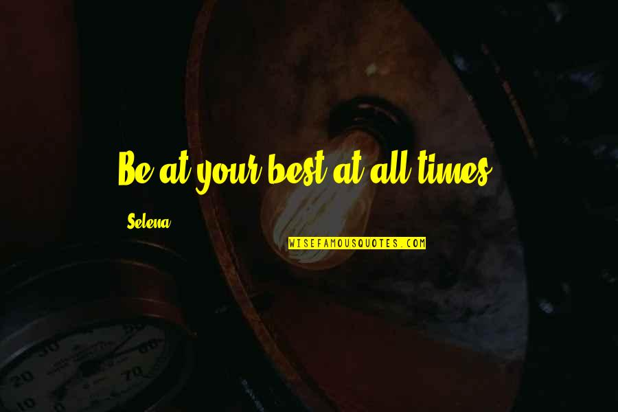 Best All Times Quotes By Selena: Be at your best at all times.