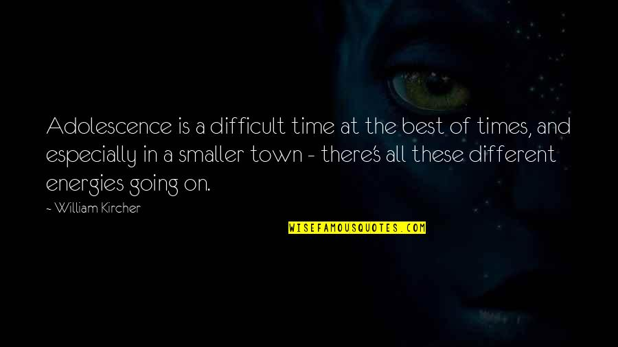 Best All Times Quotes By William Kircher: Adolescence is a difficult time at the best