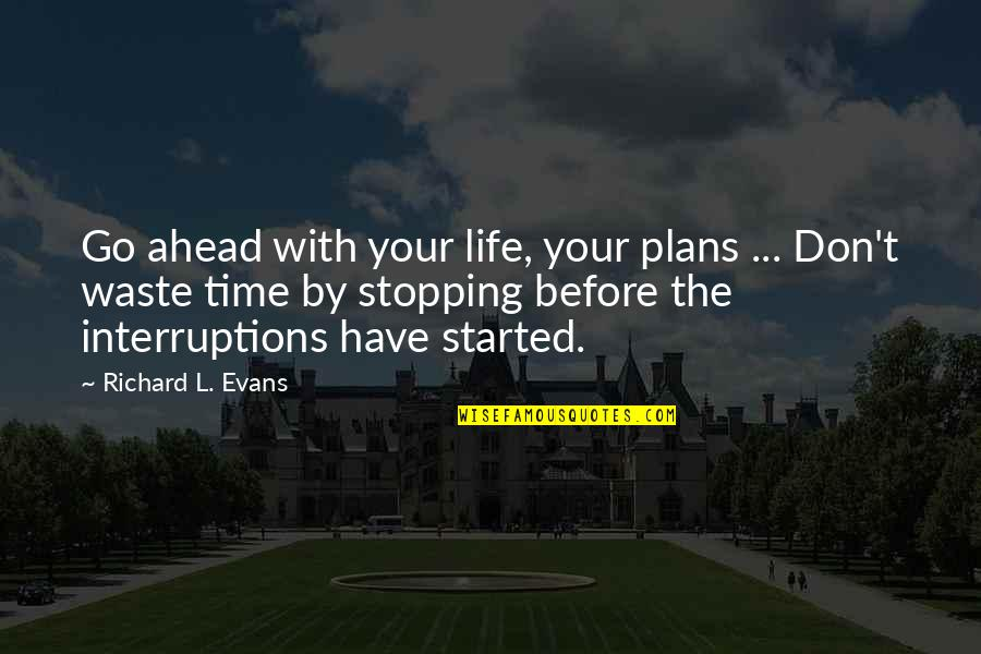Best Android App For Making Quotes By Richard L. Evans: Go ahead with your life, your plans ...
