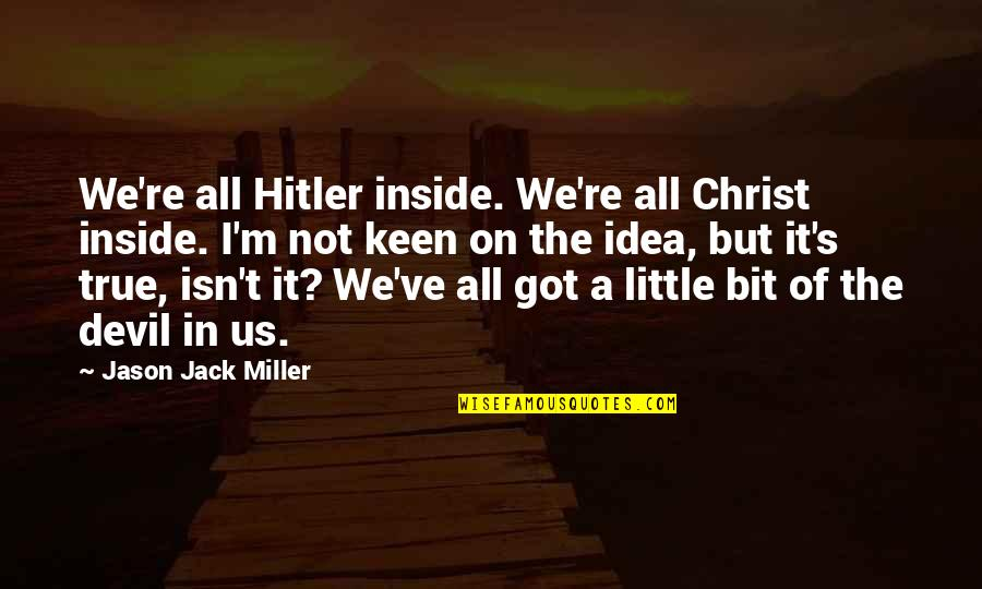 Best Appalachia Quotes By Jason Jack Miller: We're all Hitler inside. We're all Christ inside.