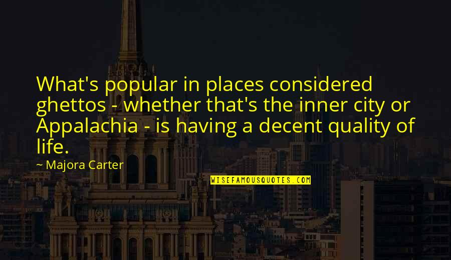 Best Appalachia Quotes By Majora Carter: What's popular in places considered ghettos - whether