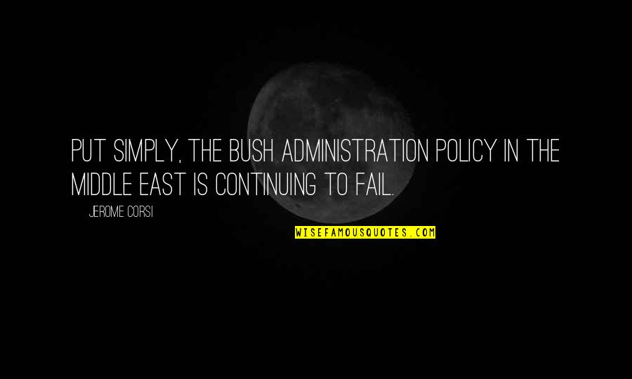 Best Appraisal Quotes By Jerome Corsi: Put simply, the Bush administration policy in the
