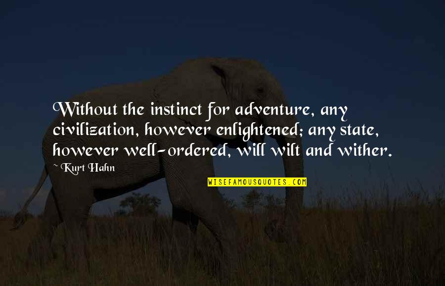 Best Appraisal Quotes By Kurt Hahn: Without the instinct for adventure, any civilization, however