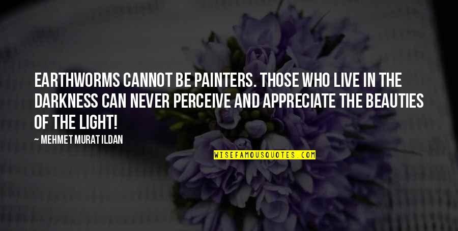 Best Appraisal Quotes By Mehmet Murat Ildan: Earthworms cannot be painters. Those who live in