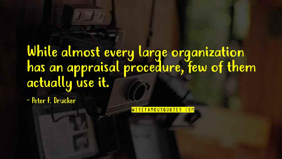Best Appraisal Quotes By Peter F. Drucker: While almost every large organization has an appraisal