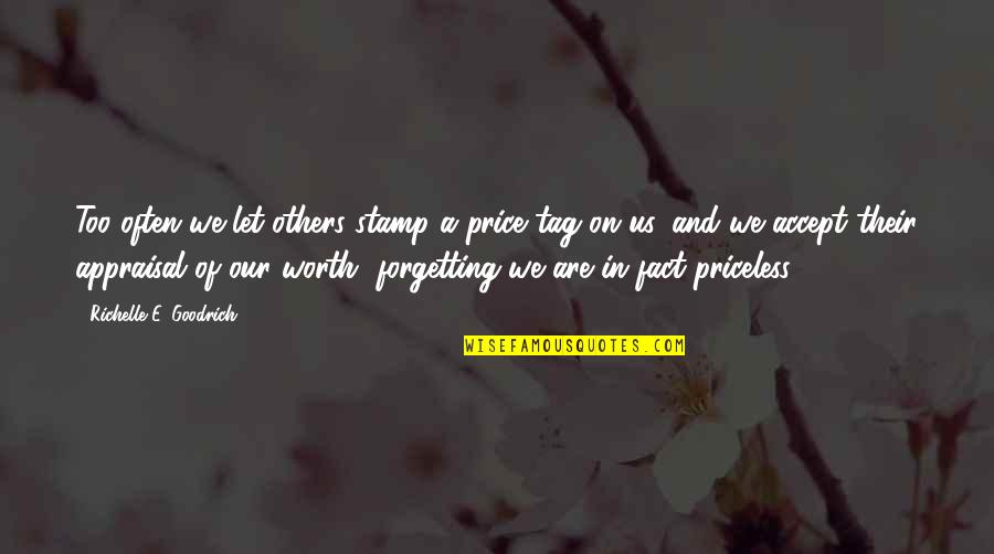 Best Appraisal Quotes By Richelle E. Goodrich: Too often we let others stamp a price